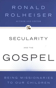 Secularity and the Gospel: Being Missionaries to Our Children  -     By: Ronald Rolheiser