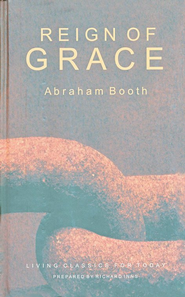 The Reign of Grace  -     Edited By: Richard Inns     By: Abraham Booth