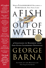 A Fish Out of Water: 9 Strategies Effective Leaders Use to Help You Get Back Into the Flow - eBook  -     By: George Barna
