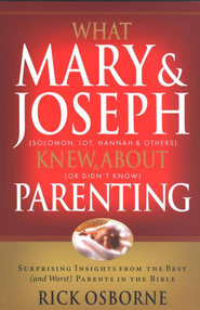 What Mary & Joseph Knew About Parenting: Surprising Insights from the Best (and Worst) Parents in the Bible - Slightly Imperfect  -              By: Rick Osborne