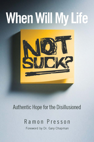 When Will My Life Not Suck?: Authentic Hope for the Disillusioned - eBook  -     By: Ramon Presson