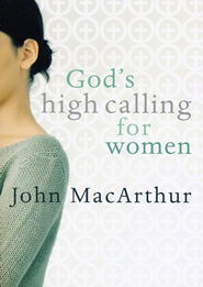 God's High Calling for Women  -     By: John MacArthur