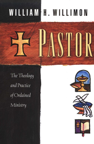 Pastor: The Theology and Practice of Ordained Ministry  -     By: William H. Willimon