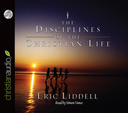 The Disciplines of the Christian Life - Unabridged Audiobook on CD  -              By: Eric Liddell