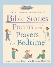A Kingfisher Treasury of Bible Stories, Poems, and Prayers for Bedtime  -              By: Ann Pilling                   Illustrated By: Kady MacDonald Denton