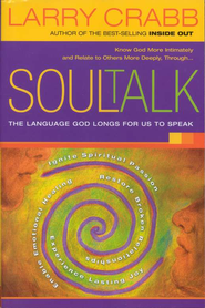 Soul Talk: The Language God Longs For Us To Speak   -     By: Larry Crabb