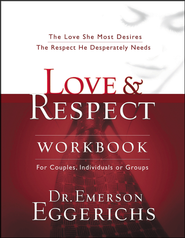 Love & Respect Workbook: For Couples, Individuals or Groups  -     By: Dr. Emerson Eggerichs