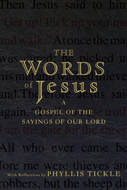 The Words of Jesus: A Gospel of the Sayings of Our Lord--With Reflections by Phyllis Tickle  -              By: Phyllis Tickle