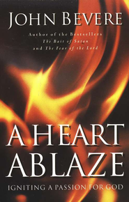 A Heart Ablaze: Igniting a Passion for God - eBook  -     By: John Bevere