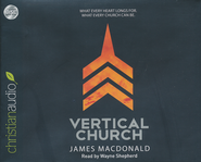 The Vertical Church: What Every Heart Longs For, What Every Church Can Be--Unabridged Audiobook on CD  -              By: James MacDonald