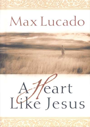 A Heart Like Jesus - eBook  -     By: Max Lucado