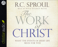 The Work of Christ: What the Events of Jesus' Life Mean for You Unabridged Audiobook on CD  -              By: R.C. Sproul