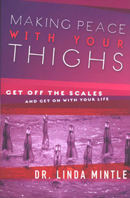 Making Peace with Your Thighs: Get Off the Scales and Get On with Your Life - Slightly Imperfect  -              By: Dr. Linda Mintle