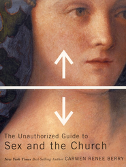 The Unauthorized Guide to Sex and Church  -              By: Carmen Renee Berry