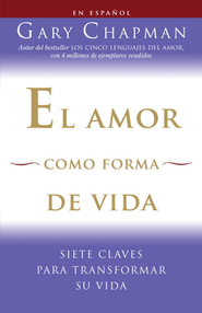 El Amor Como Forma de Vida  (Love as a Way of Life)  -     By: Gary Chapman