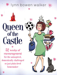 Queen of the Castle: 52 Weeks of Encouragement for the Uninspired, Domestically Challenged or Just Plain Tired  -     By: Lynn Walker