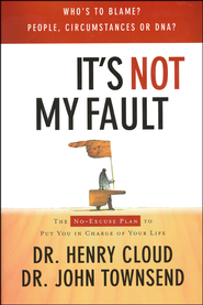It's Not My Fault: The No-Excuse Plan to Put You in Charge of Your Life  -              By: Dr. Henry Cloud, Dr. John Townsend