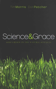 Science and Grace: God's Reign in the Natural Sciences  -     By: Tim Morris, Don Petcher