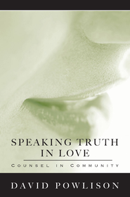 Speaking Truth in Love: Counsel in Community - eBook  -     By: David Powlison