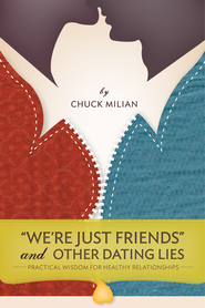 We're Just Friends and Other Dating Lies: Practical Wisdom for Healthy Relationships - eBook  -     By: Chuck Milian