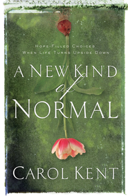 A New Kind of Normal: Hope-Filled Choices When Life Turns Upside Down - eBook  -     By: Carol Kent