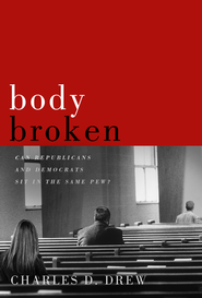 Body Broken: Can Republicans and Democrats Sit in the Same Pew? - eBook  -     By: Charles D. Drew