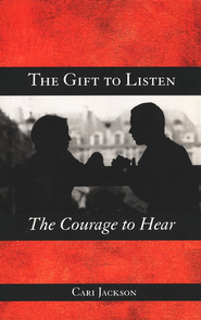 The Gift to Listen, the Courage to Hear  -     By: Cari Jackson