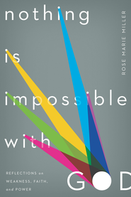 Nothing Is Impossible with God: Reflections on Weakness, Faith, and Power - eBook  -     By: Rose Marie Miller