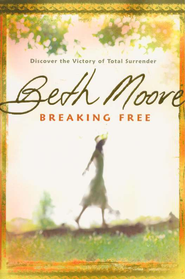 Breaking Free: Discover the Victory of Total Surrender  -     By: Beth Moore