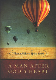A Man After God's Heart: When a Father's Spirit Soars  -