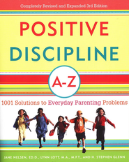 Positive Discipline A-Z: 1001 Solutions to Everyday Parenting Problems  -     By: Jane Nelsen