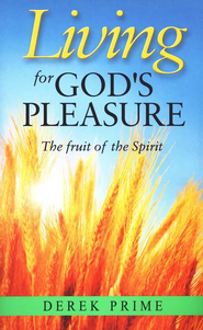 Living For God's Pleasure: The Fruit Of The Spirit  -     By: Derek Prime