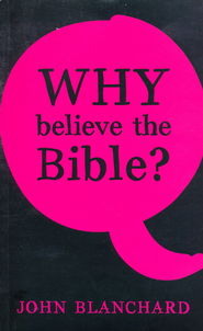 Why Believe The Bible?  -     By: John Blanchard