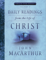 Daily Readings From the Life of Christ, Vol. 2  -     By: John MacArthur