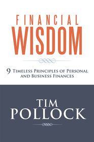 Financial Wisdom: 9 Timeless Principles of Personal and Business Finances - eBook  -     By: Tim Pollock