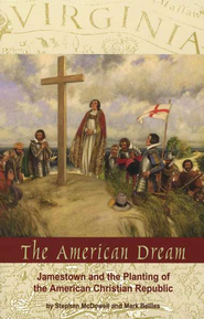 The American Dream: Jamestown and the Planting of the American Christian Republic  -     By: Stephen McDowell, Mark Beliles