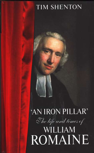 An Iron Pillar: The Life And Times Of William Romaine  -     By: Tim Shenton