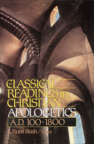 Classical Readings in Christian Apologetics: A. D. 100-1800 - Slightly Imperfect  -