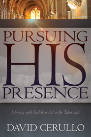 Pursuing His Presence: Intimacy with God Revealed in the Tabernacle - eBook  -     By: David Cerullo