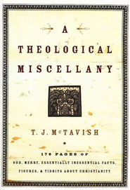 A Theological Miscellany: 160 Pages of Odd, Merry, Essentially Inessential Facts, Figures, and Tidbits about Christianity - eBook  -     By: T.J. McTavish