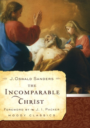 The Incomparable Christ  -     By: J. Oswald Sanders