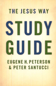 The Jesus Way, Study Guide   -     By: Eugene H. Peterson, Peter Santucci