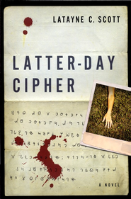 Latter-Day Cipher  -     By: Latayne C. Scott
