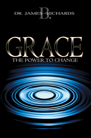 Grace: The Power To Change - eBook  -     By: James Richards