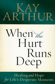 When the Hurt Runs Deep: Healing and Hope for Life's Desperate Moments  -              By: Kay Arthur