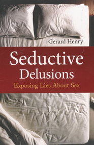 Seductive Delusions: Exposing Lies About Sex  -     By: Gerard Henry