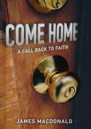 Come Home: A Call Back to Faith   -              By: James MacDonald