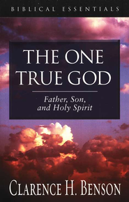 The One True God: Father, Son, and Holy Spirit  -              By: Clarence H. Benson