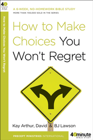 How to Make Choices You Won't Regret  -              By: Kay Arthur, David Lawson, B.J. Lawson