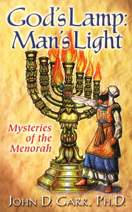 Gods Lamp Mans Light  Mysteries of the Menorah  -     By: John D. Garr Ph.D.